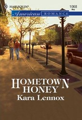 Hometown Honey (Mills & Boon American Romance) | Kara Lennox |