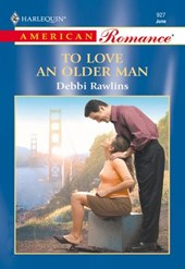 To Love An Older Man (Mills & Boon American Romance) | Debbi Rawlins |