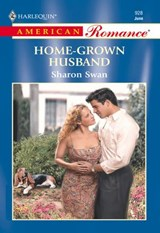 Home-Grown Husband (Mills & Boon American Romance) | Sharon Swan |