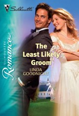 The Least Likely Groom (Mills & Boon Silhouette) | Linda Goodnight |