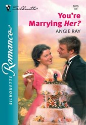 You're Marrying Her? (Mills & Boon Silhouette) | Angie Ray |