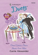 Once Upon A Tiara: Once Upon A Tiara / Henry Ever After (Mills & Boon Silhouette) | Carrie Alexander |