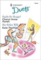 Daddy By Design?: Daddy By Design? / Her Perfect Wife (Mills & Boon Silhouette) | Cheryl Anne Porter ; Kate Thomas |