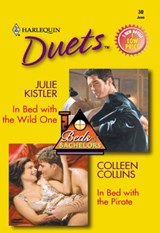 In Bed With The Wild One: In Bed With The Wild One / In Bed With The Pirate (Mills & Boon Silhouette) | Julie Kistler ; Colleen Collins |