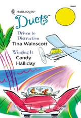 Driven To Distraction: Driven To Distraction / Winging It (Mills & Boon Silhouette) | Tina Wainscott ; Candy Halliday |