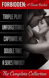 Forbidden: A Shade Darker - The Complete Collection: Triple Play: A Forbidden Prequel / Unforgettable / Captivate Me / Double Take / A SEAL's Fantasy (Mills & Boon e-Book Collections) (Forbidden: A Sh