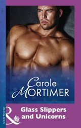 Glass Slippers And Unicorns (Mills & Boon Modern) | Carole Mortimer |