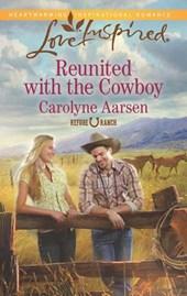 Reunited with the Cowboy (Mills & Boon Love Inspired) (Refuge Ranch, Book 2) | Carolyne Aarsen |