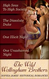 The Wild Wellingham Brothers: High Seas To High Society / One Unashamed Night / One Illicit Night / The Dissolute Duke (Mills & Boon e-Book Collections) | Sophia James |