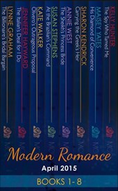 Modern Romance April 2015 Books 1-8 (Mills & Boon e-Book Collections) | Lynne Graham ; Jennifer Hayward ; Susan Stephens ; Annie West ; Maisey Yates ; Sharon Kendrick ; Kate Walker ; Kelly Hunter |