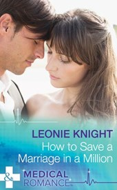 How To Save A Marriage In A Million (Mills & Boon Medical) | Leonie Knight |