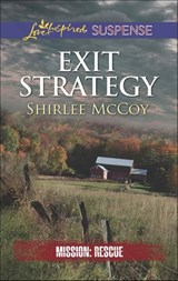 Exit Strategy (Mills & Boon Love Inspired Suspense) (Mission: Rescue, Book 3) | Shirlee McCoy |