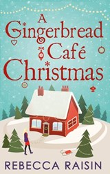 A Gingerbread Café Christmas: Christmas at the Gingerbread Café / Chocolate Dreams at the Gingerbread Cafe / Christmas Wedding at the Gingerbread Café | Rebecca Raisin |