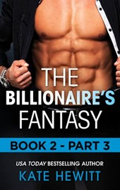 The Billionaire's Fantasy - Part 3 (Mills & Boon M&B) (The Forbidden Series, Book 2) | Kate Hewitt |