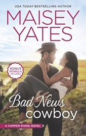 Bad News Cowboy (Copper Ridge, Book 4) | Maisey Yates |