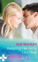 Resisting Her Army Doc Rival (Mills & Boon Medical) | Sue Mackay |