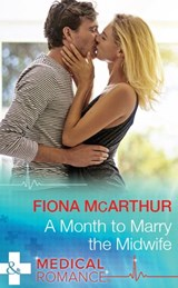 A Month To Marry The Midwife (Mills & Boon Medical) (The Midwives of Lighthouse Bay, Book 1) | Fiona Mcarthur |