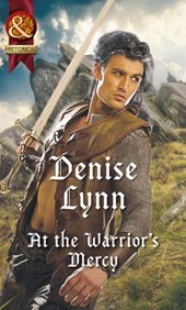 At The Warrior's Mercy (Mills & Boon Historical) (Warehaven Warriors) | Denise Lynn |