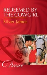 Redeemed By The Cowgirl (Mills & Boon Desire) (Red Dirt Royalty, Book 5) | Silver James |
