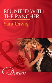 Reunited With The Rancher (Mills & Boon Desire) (Texas Cattleman's Club: Blackmail, Book 3) | Sara Orwig |