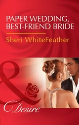 Paper Wedding, Best-Friend Bride (Mills & Boon Desire) (Billionaire Brothers Club, Book 3) | Sheri Whitefeather |