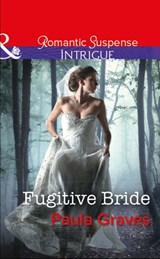 Fugitive Bride (Mills & Boon Intrigue) (Campbell Cove Academy, Book 3) | Paula Graves |