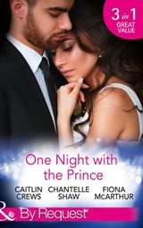 One Night With The Prince: A Royal Without Rules (Royal & Ruthless, Book 2) / A Night in the Prince's Bed / The Prince Who Charmed Her (Mills & Boon By Request) | Caitlin Crews ; Chantelle Shaw ; Fiona Mcarthur |