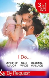 I Do...: Her Accidental Engagement / A Bride's Tangled Vows (Mill Town Millionaires, Book 1) / The Unexpected Honeymoon (Mills & Boon By Request) | Michelle Major ; Dani Wade ; Barbara Wallace |