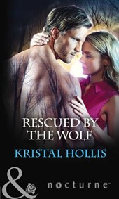 Rescued By The Wolf (Mills & Boon Nocturne) | Kristal Hollis |