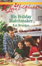 His Holiday Matchmaker (Mills & Boon Love Inspired) (Texas Sweethearts, Book 2) | Kat Brookes |