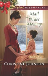 Mail Order Mommy (Mills & Boon Love Inspired Historical) (Boom Town Brides, Book 2) | Christine Johnson |