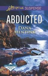 Abducted (Mills & Boon Love Inspired Suspense) (Pacific Coast Private Eyes) | Dana Mentink |