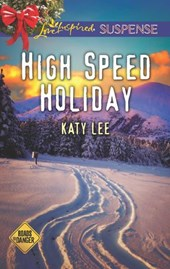 High Speed Holiday (Mills & Boon Love Inspired Suspense) (Roads to Danger, Book 3) | Katy Lee |