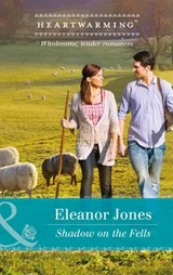 Shadow On The Fells (Mills & Boon Heartwarming) (Creatures Great and Small, Book 4) | Eleanor Jones |