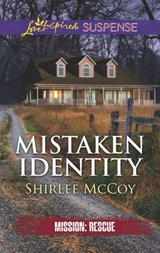 Mistaken Identity (Mills & Boon Love Inspired Suspense) (Mission: Rescue, Book 7) | Shirlee McCoy |