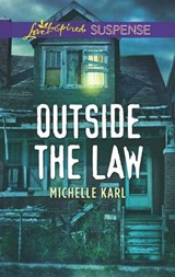Outside The Law (Mills & Boon Love Inspired Suspense) | Michelle Karl |