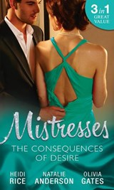 Mistresses: The Consequences Of Desire: Beach Bar Baby / Walk on the Wild Side / Claiming His Own (Mills & Boon M&B) | Heidi Rice ; Natalie Anderson ; Olivia Gates |