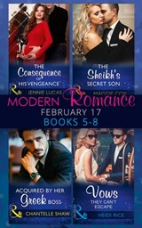 Modern Romance February Books 5-8: The Consequence of His Vengeance / The Sheikh's Secret Son (Secret Heirs of Billionaires, Book 6) / Acquired by Her Greek Boss / Vows They Can't Escape (Mills & Boon | Jennie Lucas ; Maggie Cox ; Chantelle Shaw ; Heidi Rice |