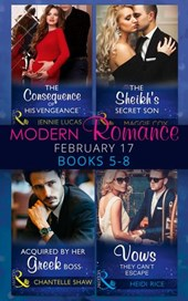 Modern Romance February Books 5-8: The Consequence of His Vengeance / The Sheikh's Secret Son (Secret Heirs of Billionaires, Book 6) / Acquired by Her Greek Boss / Vows They Can't Escape (Mills & Boon