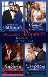 Modern Romance March 2017 Books 1 - 4: Secrets of a Billionaire's Mistress / Claimed for the De Carrillo Twins / The Innocent's Secret Baby / The Temporary Mrs. Marchetti (Mills & Boon e-Book Collecti