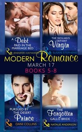 Modern Romance March 2017 Books 5 -8: A Debt Paid in the Marriage Bed / The Sicilian's Defiant Virgin / Pursued by the Desert Prince / The Forgotten Gallo Bride (Mills & Boon e-Book Collections)