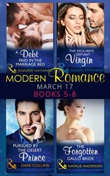 Modern Romance March 2017 Books 5 -8: A Debt Paid in the Marriage Bed / The Sicilian's Defiant Virgin / Pursued by the Desert Prince / The Forgotten Gallo Bride (Mills & Boon e-Book Collections) | Jennifer Hayward ; Susan Stephens ; Dani Collins ; Natalie Anderson |