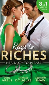Rags To Riches: Her Duty To Please: Nanny by Chance / The Nanny Who Saved Christmas / Behind the Castello Doors (Mills & Boon M&B) | Betty Neels ; Michelle Douglas ; Chantelle Shaw |