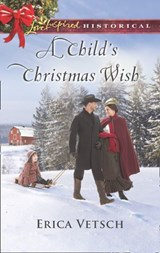 A Child's Christmas Wish (Mills & Boon Love Inspired Historical) | Erica Vetsch |