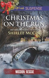 Christmas On The Run (Mills & Boon Love Inspired Suspense) (Mission: Rescue, Book 8) | Shirlee McCoy |