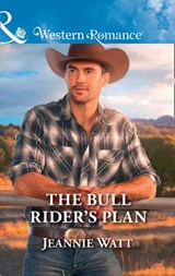The Bull Rider's Plan (Mills & Boon Western Romance) (Montana Bull Riders, Book 4) | Jeannie Watt |