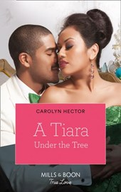 A Tiara Under The Tree (Mills & Boon Kimani) (Once Upon a Tiara, Book 4) | Carolyn Hector |