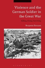 Violence and the German Soldier in the Great War | Benjamin Ziemann |