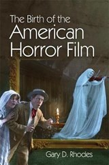 Birth of the American Horror Film | Gary D Rhodes |