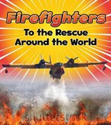 Firefighters to the Rescue Around the World | Linda Staniford |
